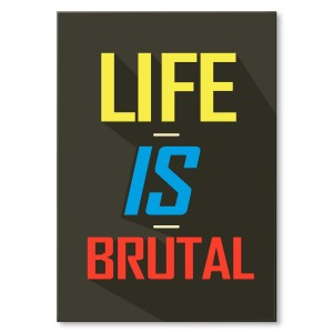 Poster metalowy Life is brutal